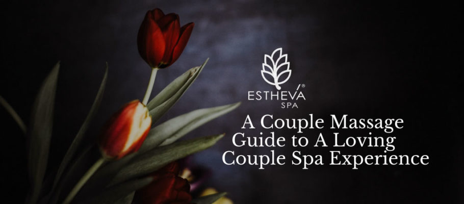 A Couple Massage Guide To A Loving Couple Spa Experience